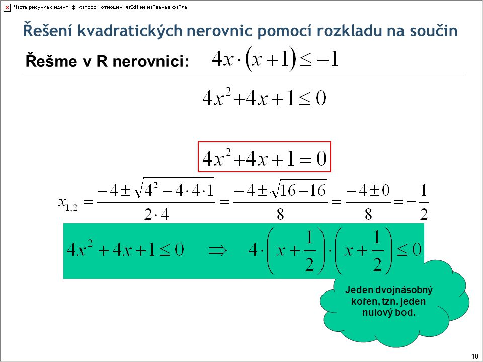 Jeden dvojnásobný kořen, tzn. jeden nulový bod.