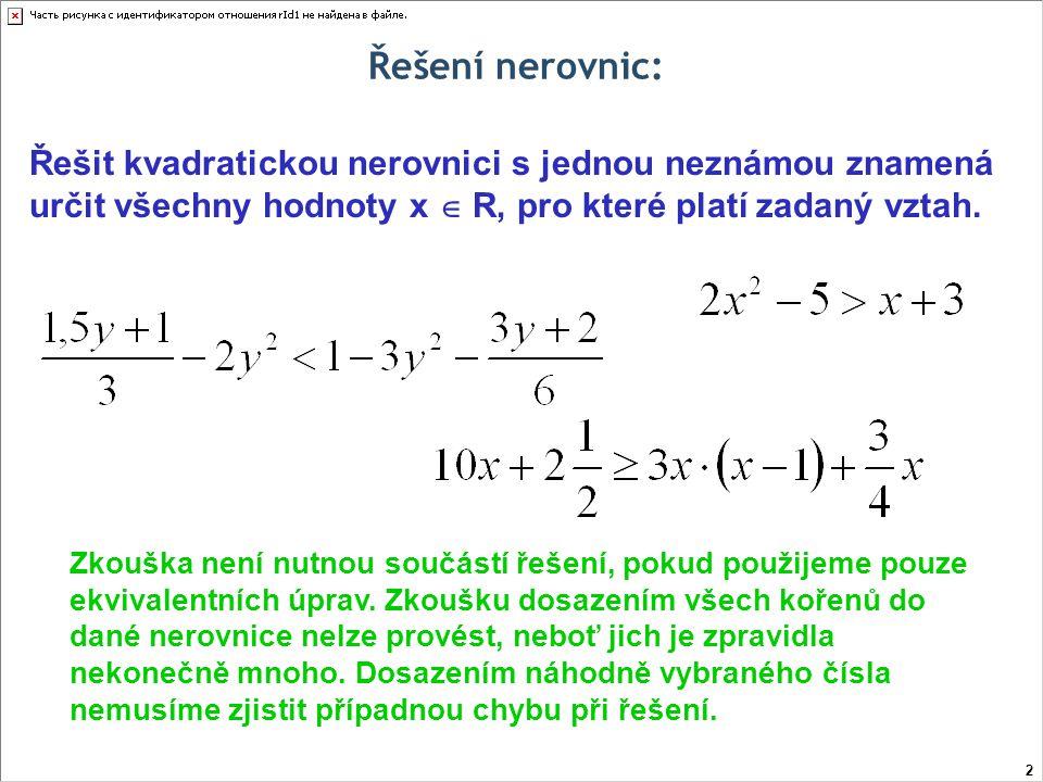 Řešení nerovnic: Řešit kvadratickou nerovnici s jednou neznámou znamená určit všechny hodnoty x  R, pro které platí zadaný vztah.