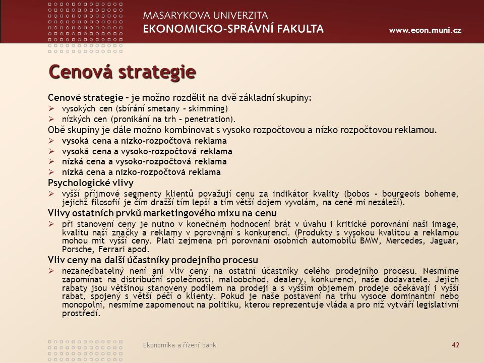 Cenová strategie Cenové strategie – je možno rozdělit na dvě základní skupiny: vysokých cen (sbírání smetany – skimming)
