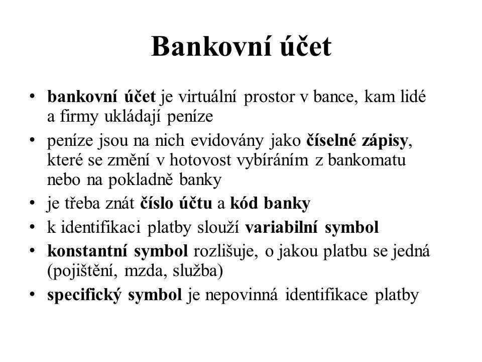 Bankovní účet bankovní účet je virtuální prostor v bance, kam lidé a firmy ukládají peníze.