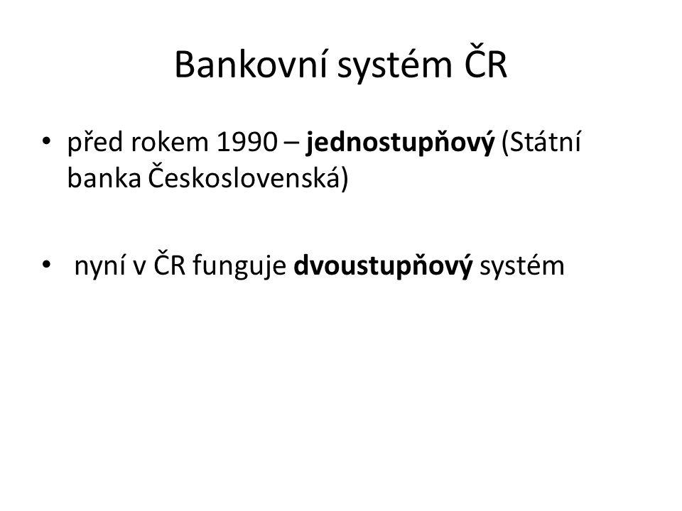 Bankovní systém ČR před rokem 1990 – jednostupňový (Státní banka Československá) nyní v ČR funguje dvoustupňový systém.