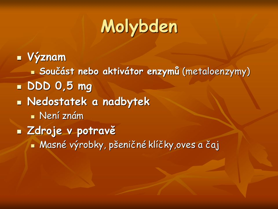 Molybden Význam DDD 0,5 mg Nedostatek a nadbytek Zdroje v potravě