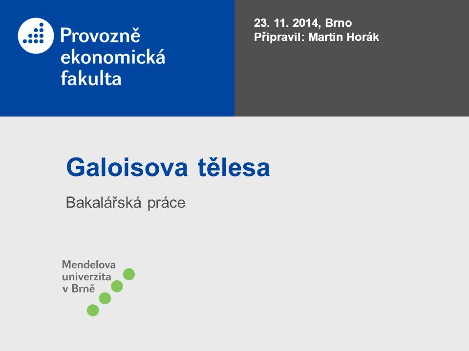 Galoisova tělesa Bakalářská práce 23. 11. 2014, Brno