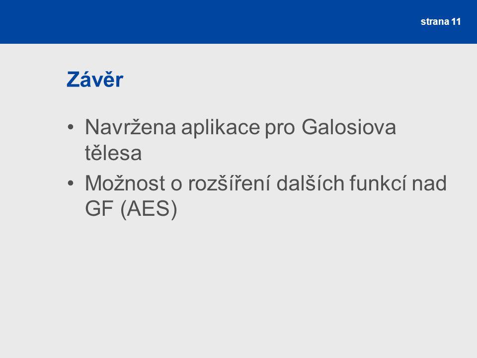 Závěr Navržena aplikace pro Galosiova tělesa Možnost o rozšíření dalších funkcí nad GF (AES)