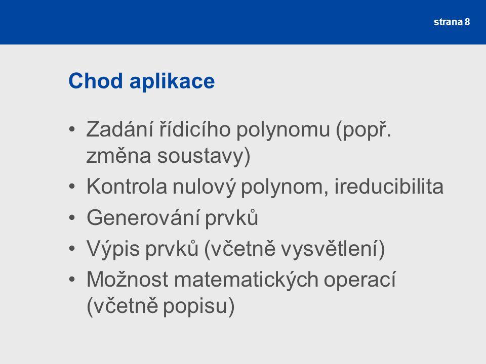Chod aplikace Zadání řídicího polynomu (popř. změna soustavy) Kontrola nulový polynom, ireducibilita.
