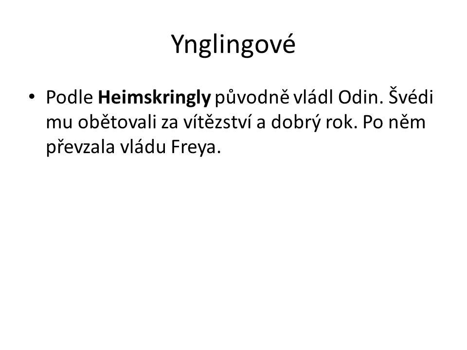 Ynglingové Podle Heimskringly původně vládl Odin. Švédi mu obětovali za vítězství a dobrý rok.