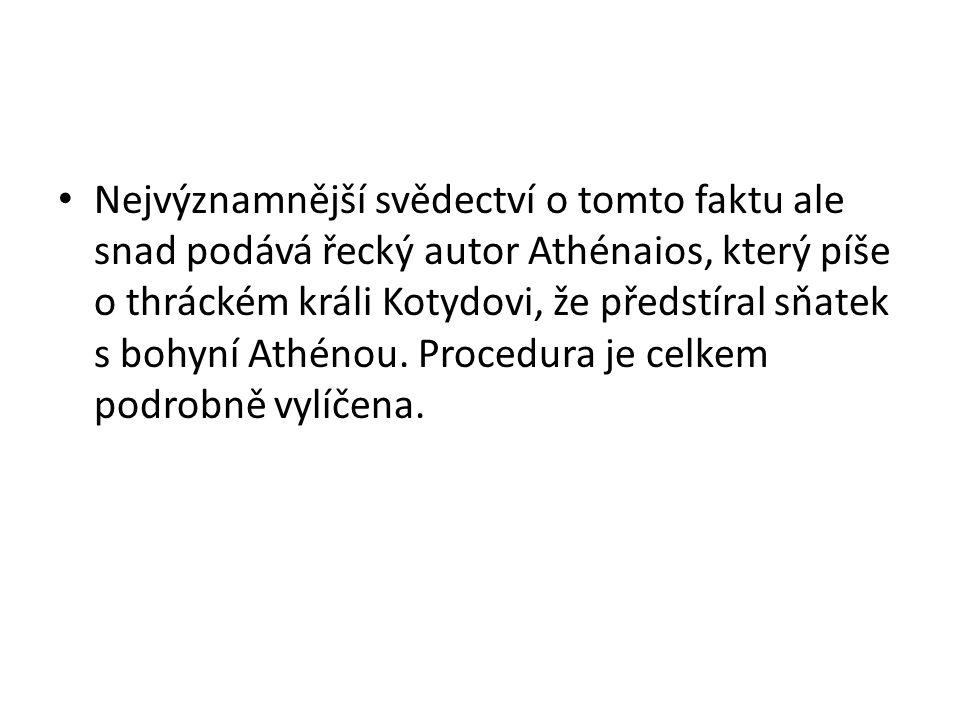 Nejvýznamnější svědectví o tomto faktu ale snad podává řecký autor Athénaios, který píše o thráckém králi Kotydovi, že předstíral sňatek s bohyní Athénou.