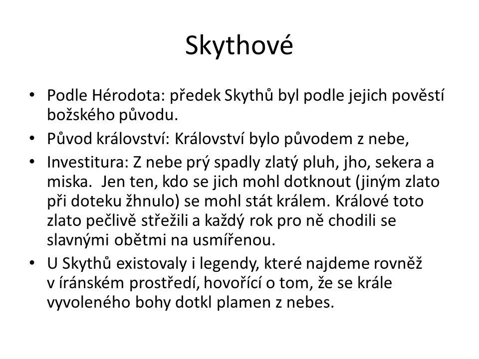 Skythové Podle Hérodota: předek Skythů byl podle jejich pověstí božského původu. Původ království: Království bylo původem z nebe,