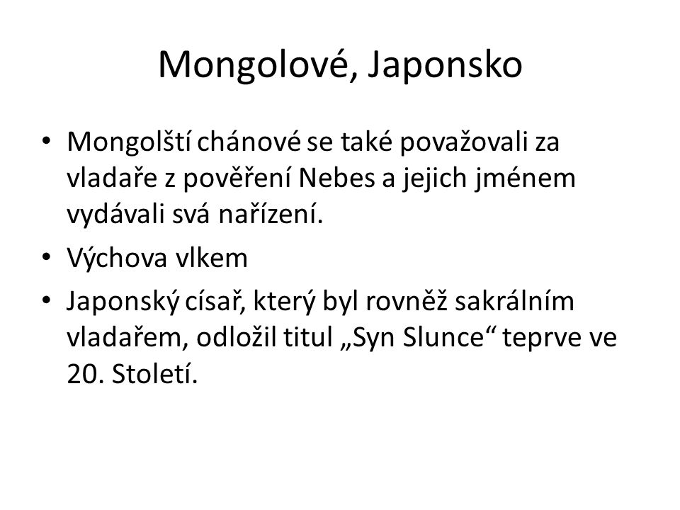 Mongolové, Japonsko Mongolští chánové se také považovali za vladaře z pověření Nebes a jejich jménem vydávali svá nařízení.