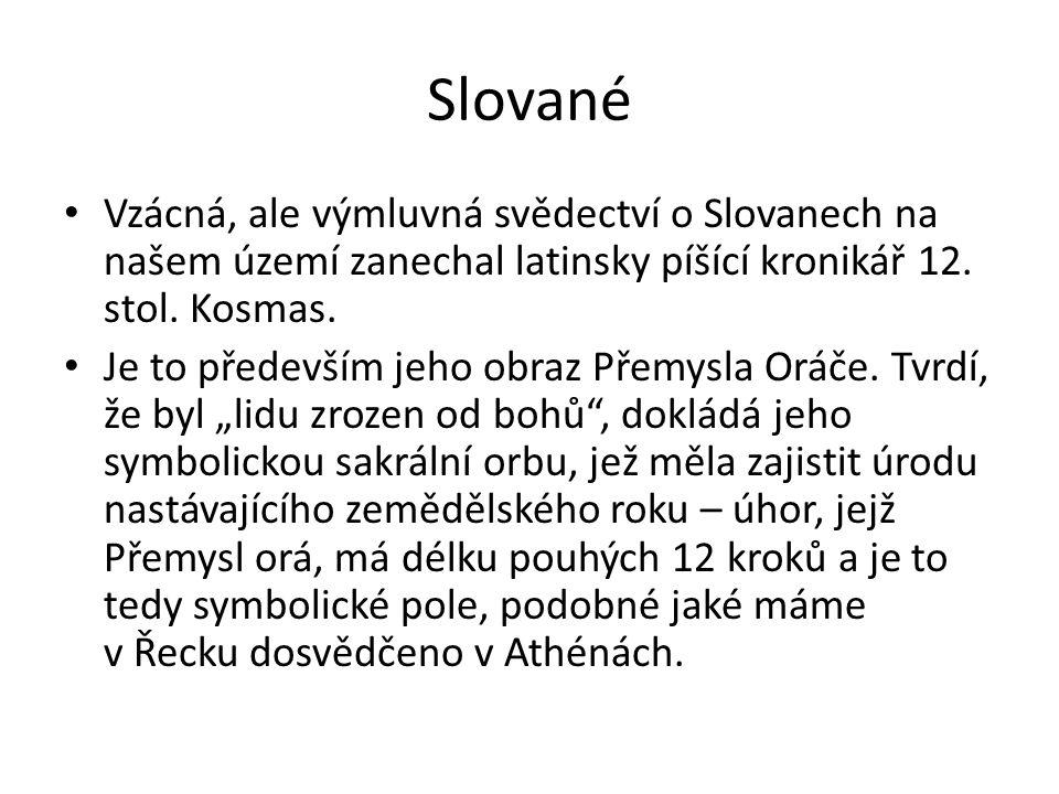 Slované Vzácná, ale výmluvná svědectví o Slovanech na našem území zanechal latinsky píšící kronikář 12. stol. Kosmas.