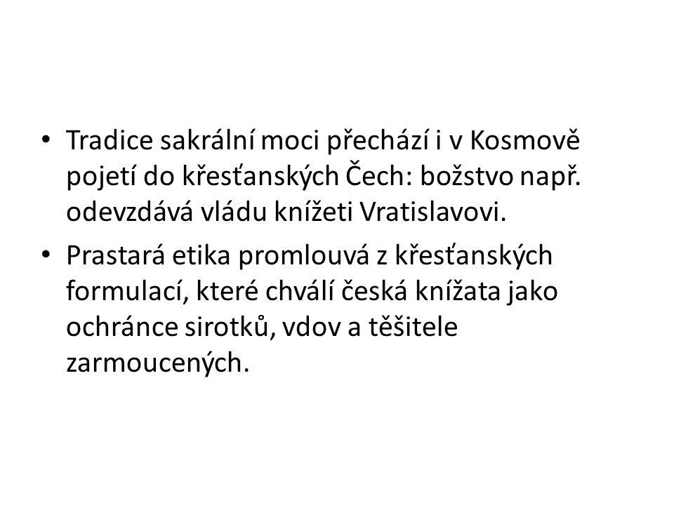Tradice sakrální moci přechází i v Kosmově pojetí do křesťanských Čech: božstvo např. odevzdává vládu knížeti Vratislavovi.