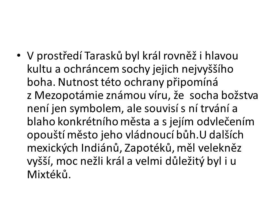 V prostředí Tarasků byl král rovněž i hlavou kultu a ochráncem sochy jejich nejvyššího boha.