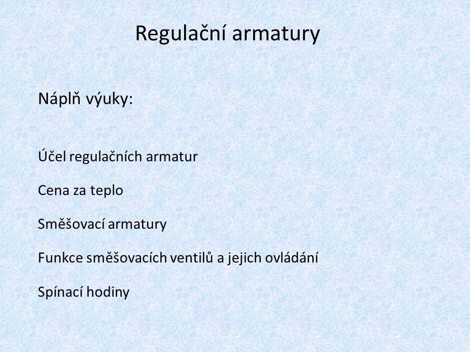 Regulační armatury Náplň výuky: Účel regulačních armatur Cena za teplo