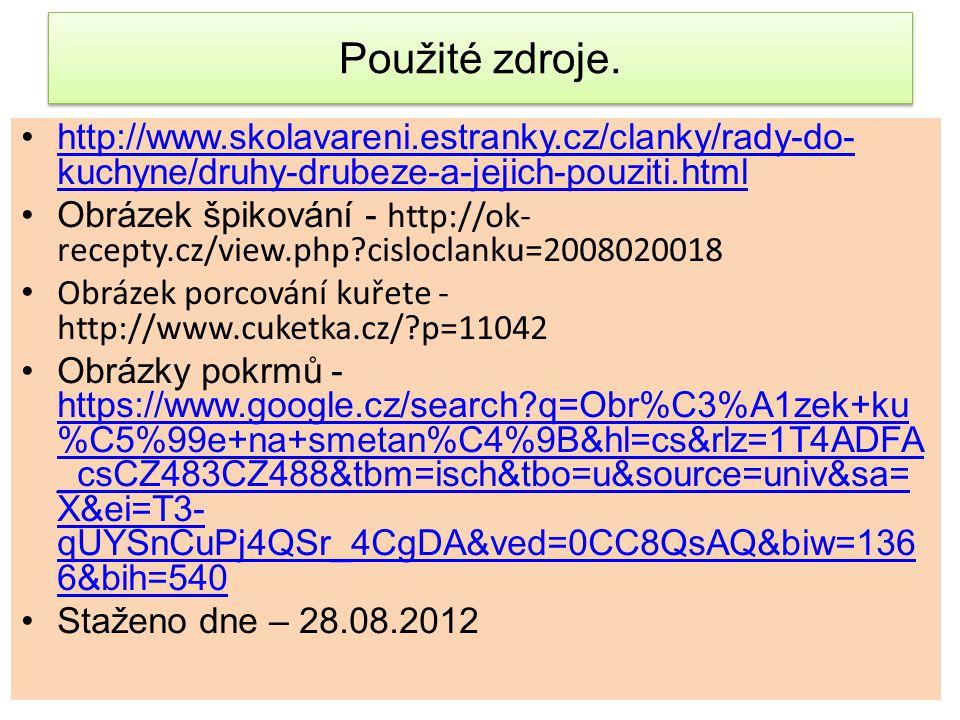 Použité zdroje. http://www.skolavareni.estranky.cz/clanky/rady-do-kuchyne/druhy-drubeze-a-jejich-pouziti.html.