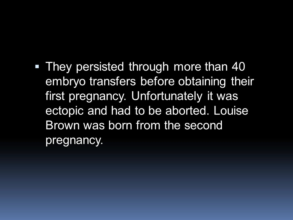 They persisted through more than 40 embryo transfers before obtaining their first pregnancy.