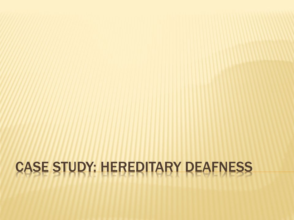 case study: hereditary deafness