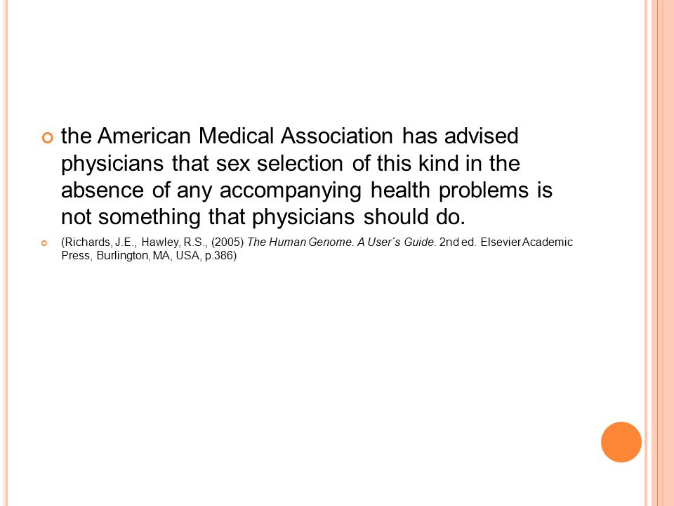 the American Medical Association has advised physicians that sex selection of this kind in the absence of any accompanying health problems is not something that physicians should do.