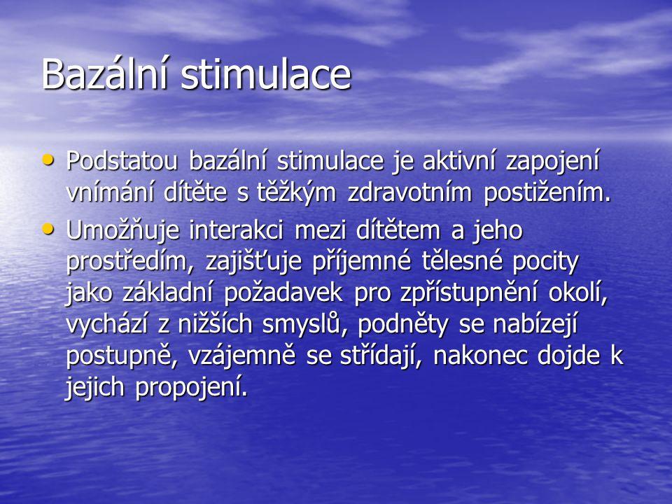 Bazální stimulace Podstatou bazální stimulace je aktivní zapojení vnímání dítěte s těžkým zdravotním postižením.