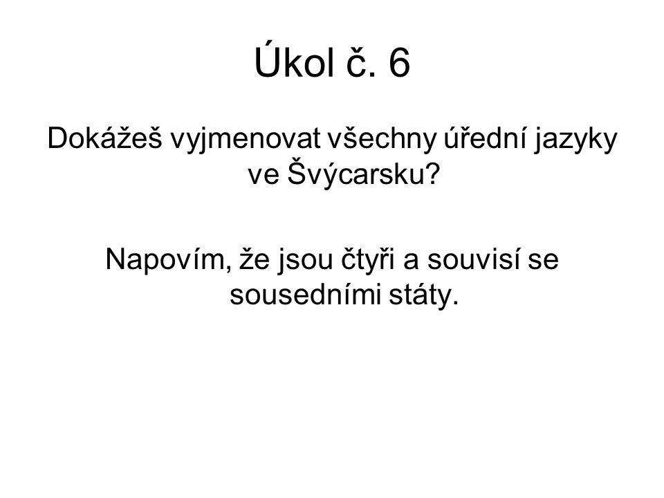 Úkol č. 6 Dokážeš vyjmenovat všechny úřední jazyky ve Švýcarsku