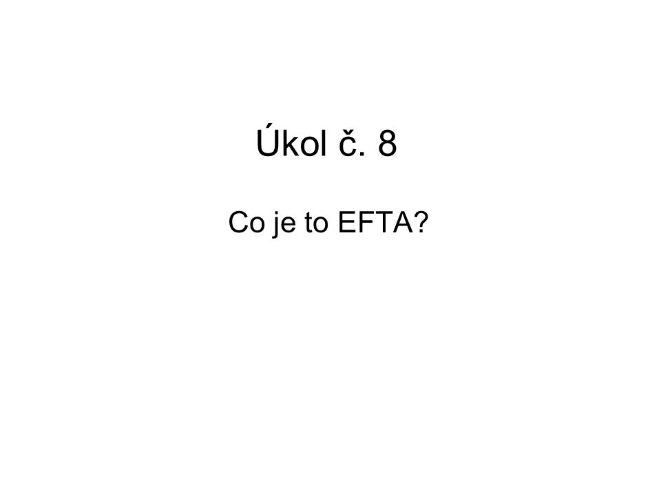 Úkol č. 8 Co je to EFTA
