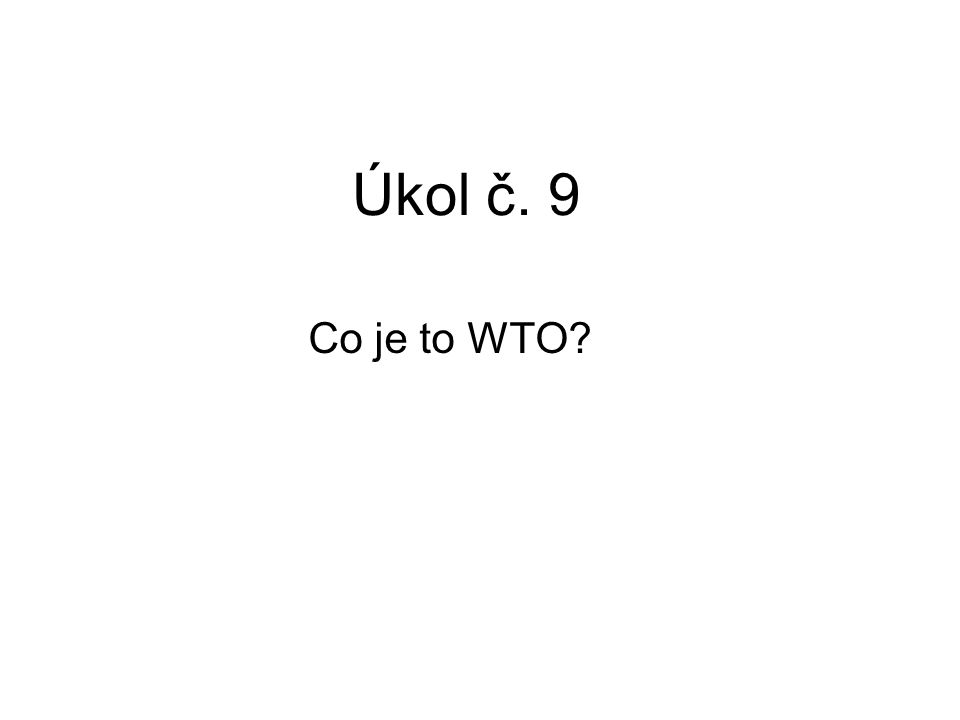 Úkol č. 9 Co je to WTO