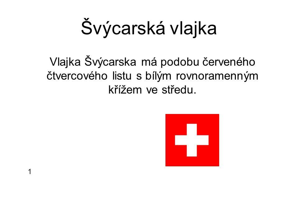 Švýcarská vlajka Vlajka Švýcarska má podobu červeného čtvercového listu s bílým rovnoramenným křížem ve středu.