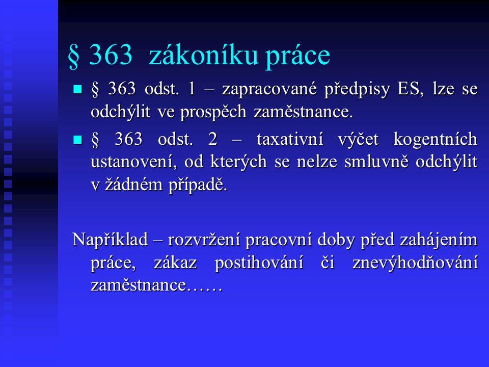 § 363 zákoníku práce § 363 odst. 1 – zapracované předpisy ES, lze se odchýlit ve prospěch zaměstnance.