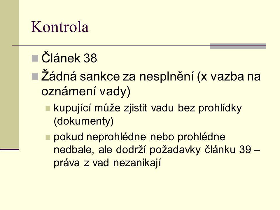 Kontrola Článek 38. Žádná sankce za nesplnění (x vazba na oznámení vady) kupující může zjistit vadu bez prohlídky (dokumenty)