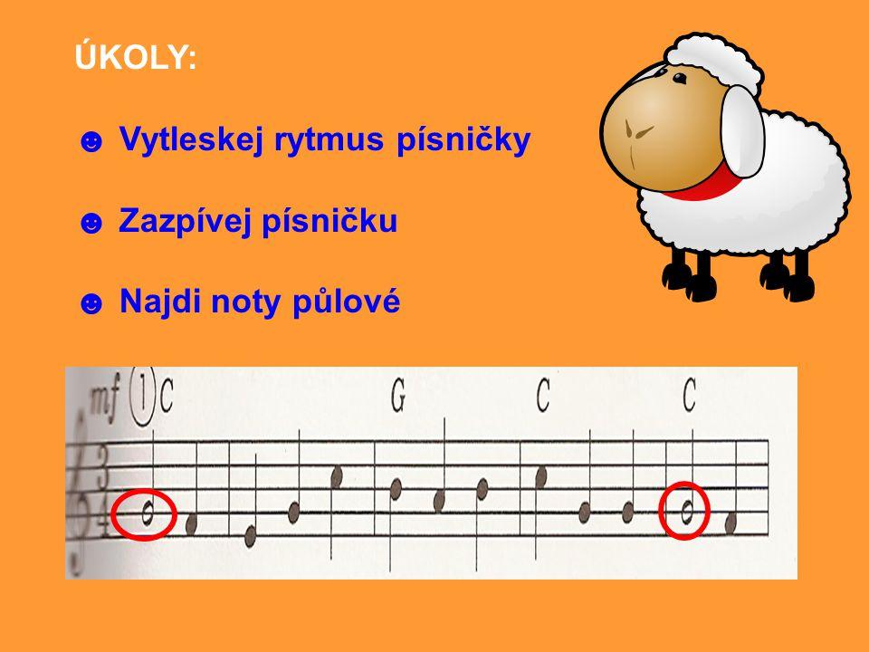 ÚKOLY: ☻ Vytleskej rytmus písničky ☻ Zazpívej písničku ☻ Najdi noty půlové