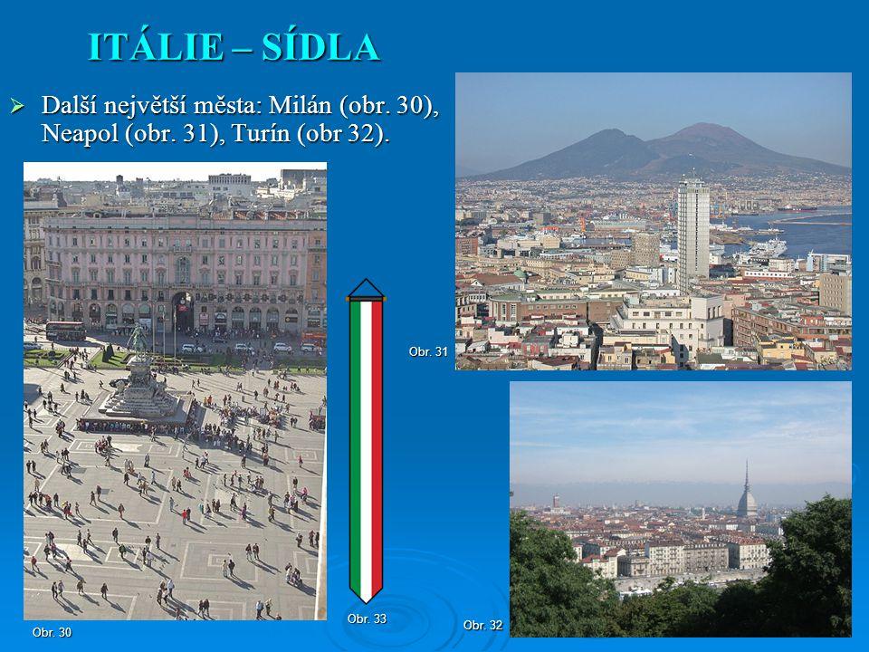 ITÁLIE – SÍDLA Další největší města: Milán (obr. 30), Neapol (obr. 31), Turín (obr 32). Obr. 31. Obr. 33.