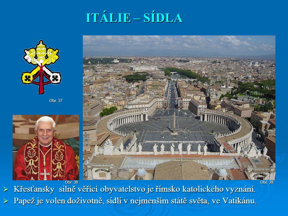ITÁLIE – SÍDLA Obr. 37. Obr. 38. Obr. 39. Křesťansky silně věřící obyvatelstvo je římsko katolického vyznání.