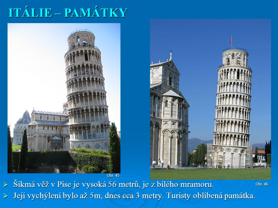 ITÁLIE – PAMÁTKY Obr. 45. Šikmá věž v Pise je vysoká 56 metrů, je z bílého mramoru.