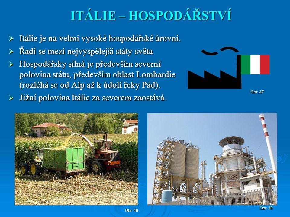 ITÁLIE – HOSPODÁŘSTVÍ Itálie je na velmi vysoké hospodářské úrovni.