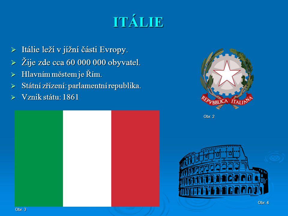 ITÁLIE Itálie leží v jížní části Evropy.