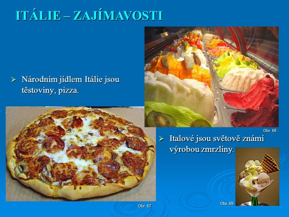 ITÁLIE – ZAJÍMAVOSTI Národním jídlem Itálie jsou těstoviny, pizza.