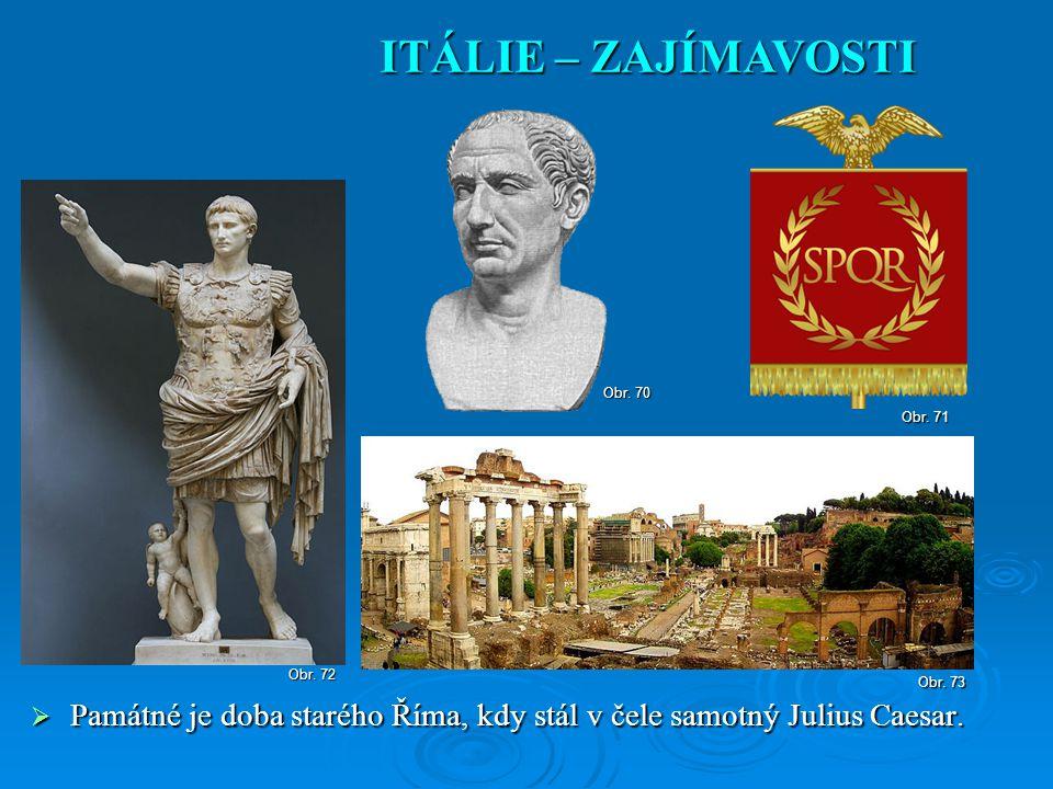 ITÁLIE – ZAJÍMAVOSTI Obr. 70. Obr. 71. Obr. 72.