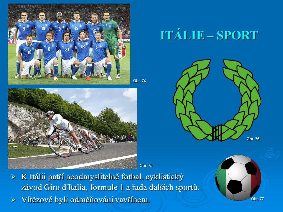 ITÁLIE – SPORT Obr. 74. Obr. 76. Obr. 75. K Itálii patří neodmyslitelně fotbal, cyklistický závod Giro d Italia, formule 1 a řada dalších sportů.