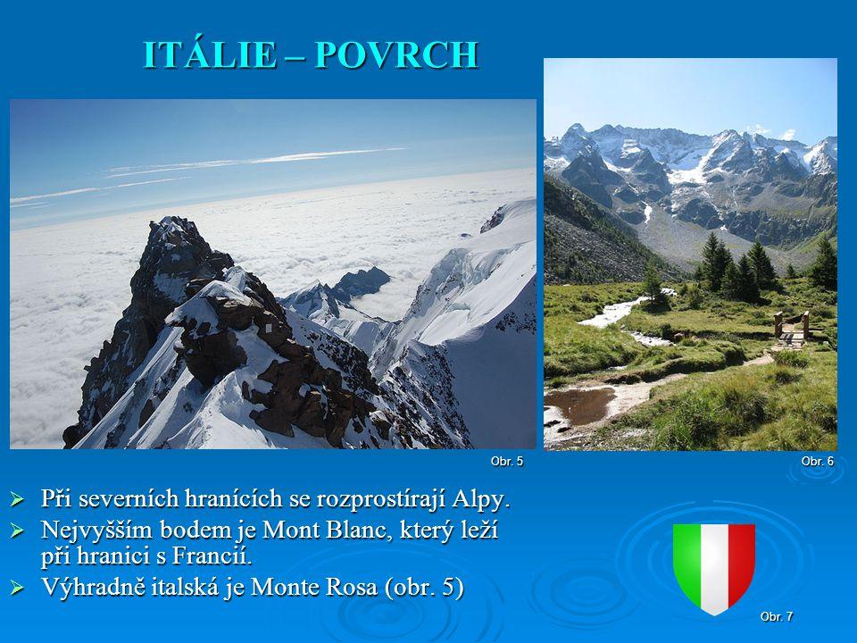 ITÁLIE – POVRCH Při severních hranících se rozprostírají Alpy.