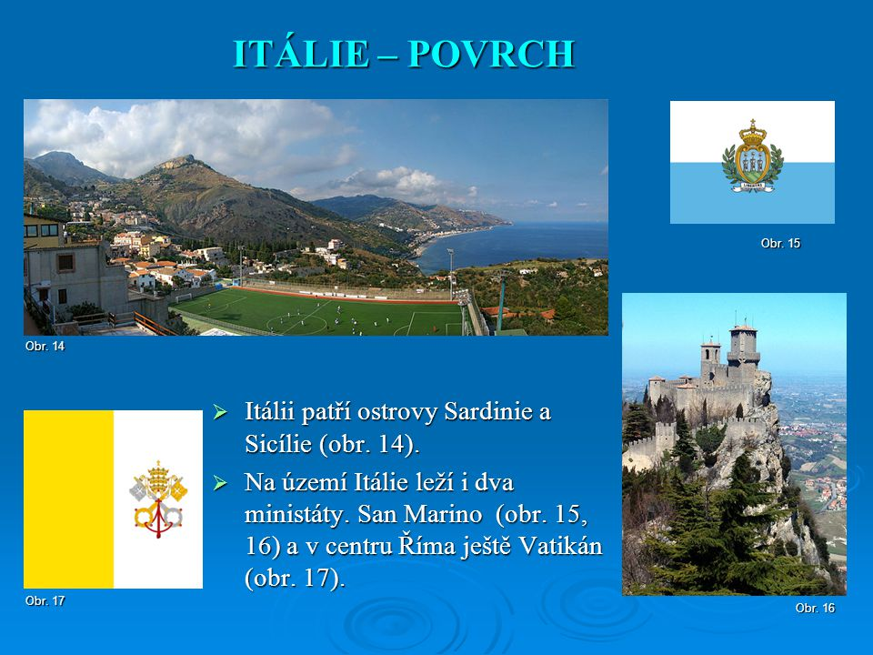 ITÁLIE – POVRCH Itálii patří ostrovy Sardinie a Sicílie (obr. 14).