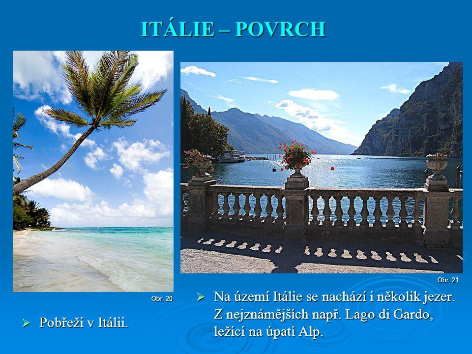 ITÁLIE – POVRCH Obr. 21. Na území Itálie se nachází i několik jezer. Z nejznámějších např. Lago di Gardo, ležící na úpatí Alp.