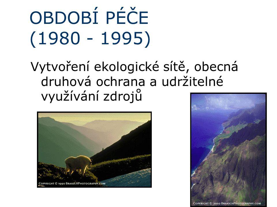 OBDOBÍ PÉČE (1980 - 1995) Vytvoření ekologické sítě, obecná druhová ochrana a udržitelné využívání zdrojů.