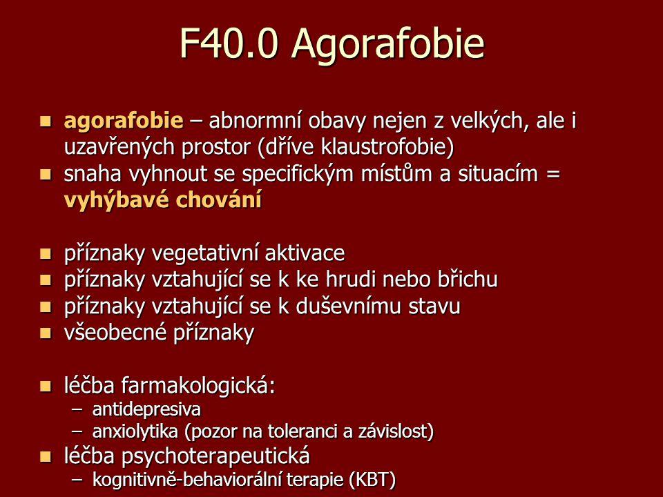F40.0 Agorafobie agorafobie – abnormní obavy nejen z velkých, ale i uzavřených prostor (dříve klaustrofobie)