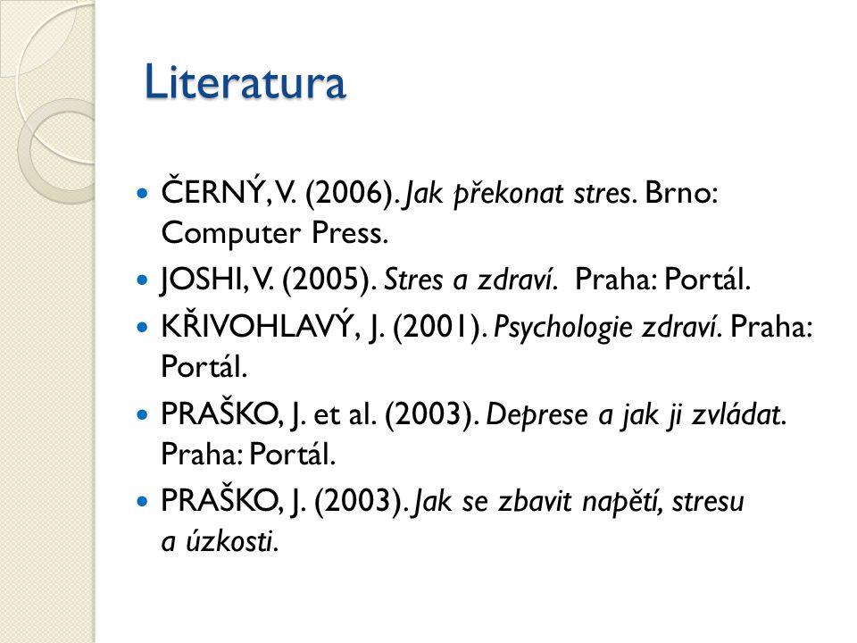 Literatura ČERNÝ, V. (2006). Jak překonat stres. Brno: Computer Press.