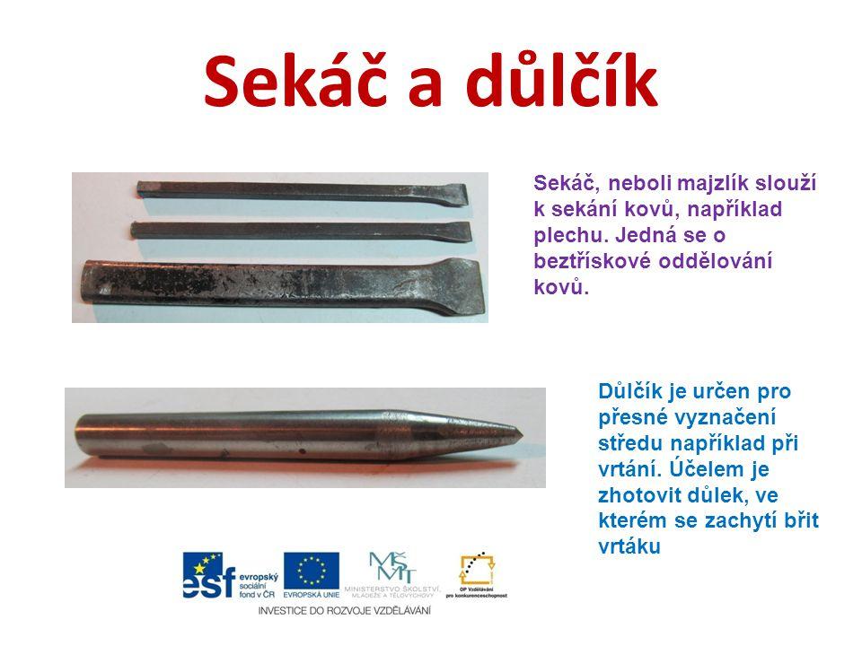 Sekáč a důlčík Sekáč, neboli majzlík slouží k sekání kovů, například plechu. Jedná se o beztřískové oddělování kovů.