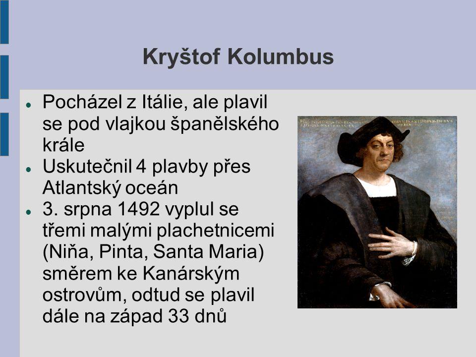 Kryštof Kolumbus Pocházel z Itálie, ale plavil se pod vlajkou španělského krále. Uskutečnil 4 plavby přes Atlantský oceán.