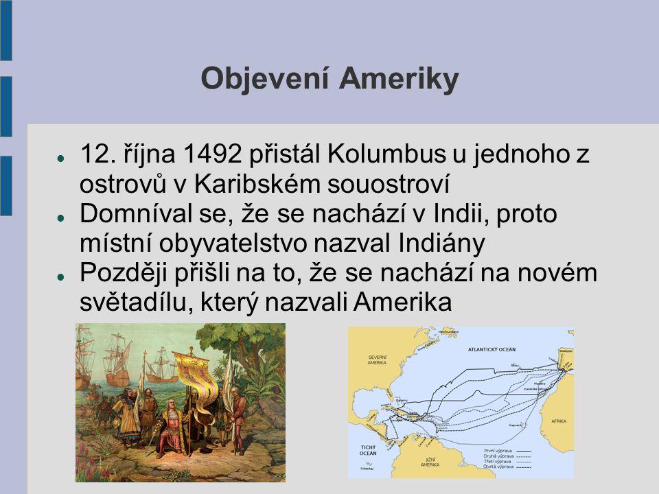 Objevení Ameriky 12. října 1492 přistál Kolumbus u jednoho z ostrovů v Karibském souostroví.