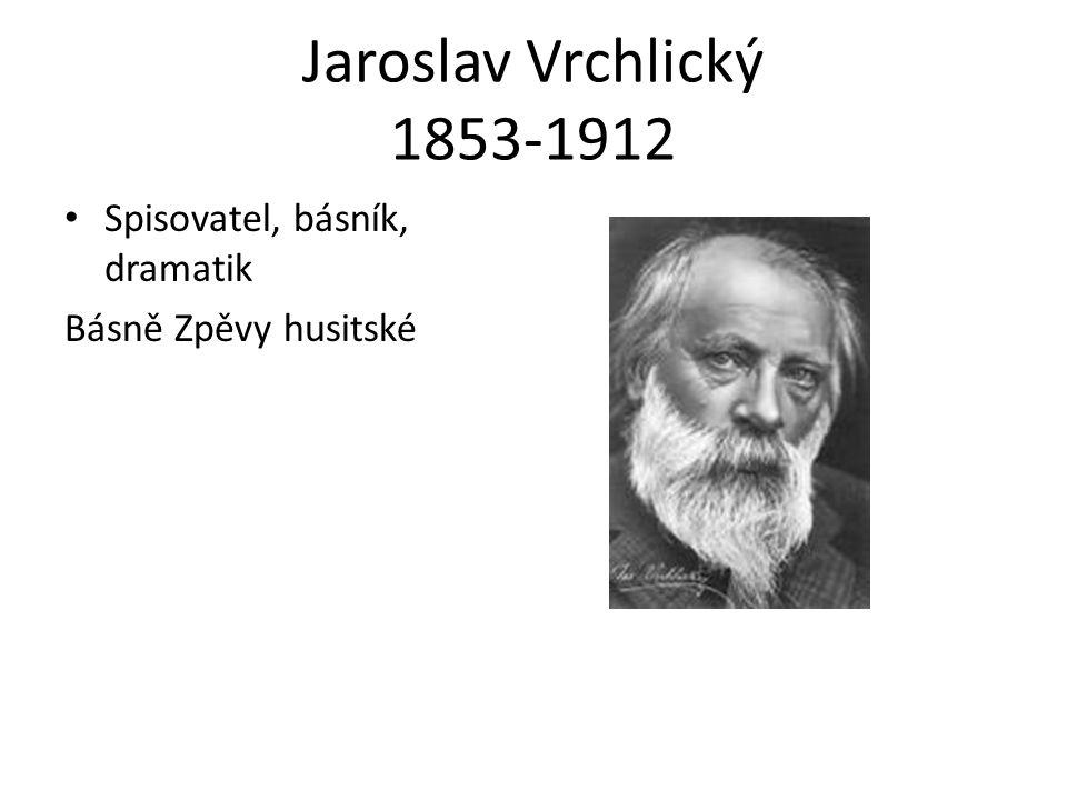 Jaroslav Vrchlický 1853-1912 Spisovatel, básník, dramatik