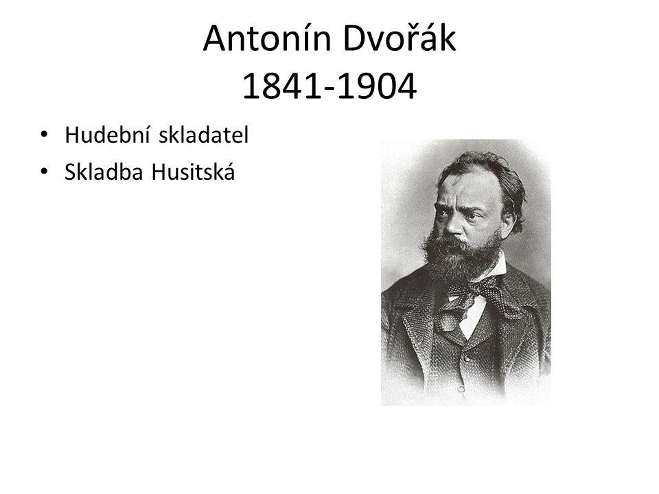 Antonín Dvořák 1841-1904 Hudební skladatel Skladba Husitská