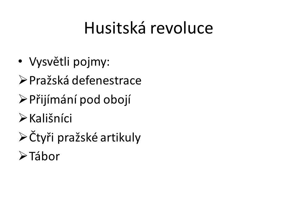 Husitská revoluce Vysvětli pojmy: Pražská defenestrace
