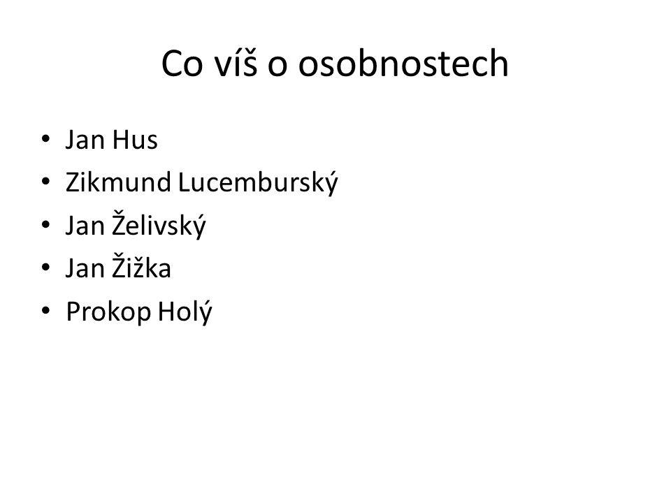 Co víš o osobnostech Jan Hus Zikmund Lucemburský Jan Želivský